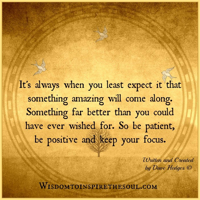 Love When You Least Expect It Quotes: Daveswordsofwisdom.com: Be Patient, Be Positive And Keep