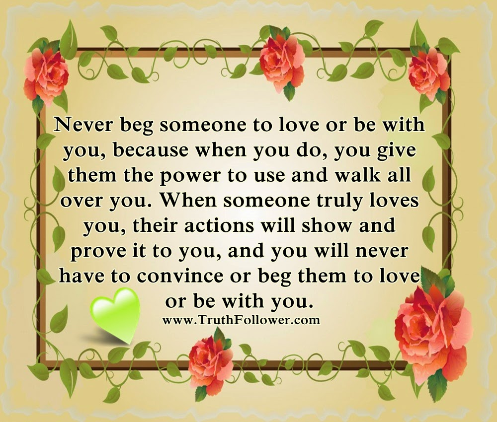 Never Beg Someone To Love Or Be With You True Love Quotes