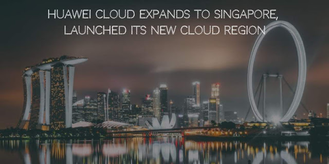 Huawei cloud Expands to Singapore, Launched its new cloud region