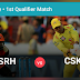 CSK Vs SRH Perfect Dream11 Team Prediction | 1st IPL 2018 Qualifier of 57 match