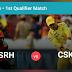 CSK Vs SRH Perfect Dream11 Team Prediction | 1st IPL 2018 Qualifier of 57 match