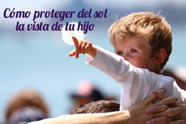 Cómo proteger del sol la vista de tu hijo