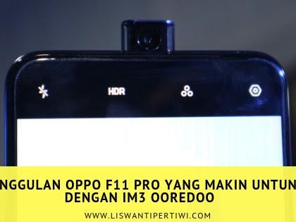 Keunggulan OPPO F11 Pro Yang Makin Untung Dengan IM3 Ooredoo