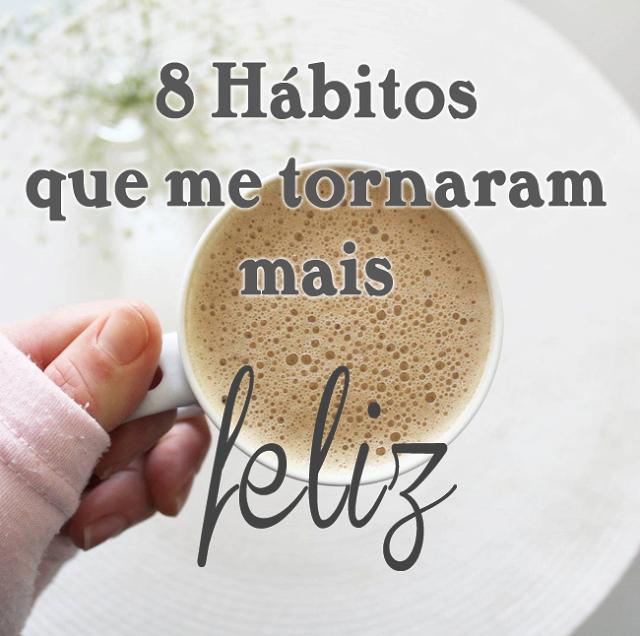 8_hábitos_que_me_tornaram_mais_feliz
