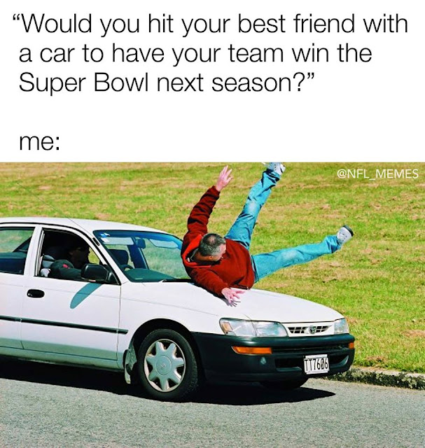 #nflmeme-would you hit your #bestfriend with a #car to have your team win the #superbowl next season?