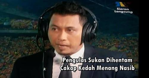 Pengulas Sukan Dihentam Cakap Kedah Menang Nasib