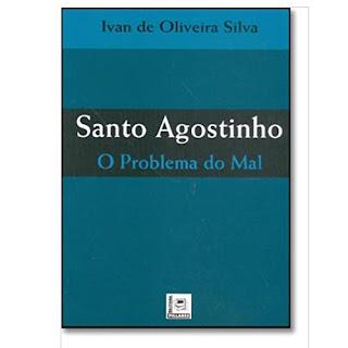 Santo Agostinho - O Problema do Mal | Ivan de Oliveira Silva