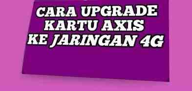 cara-upgrade-kartu-agar-paket-internet-axis-kamu-bisa-menggunakan-jaringan-Axis-4G