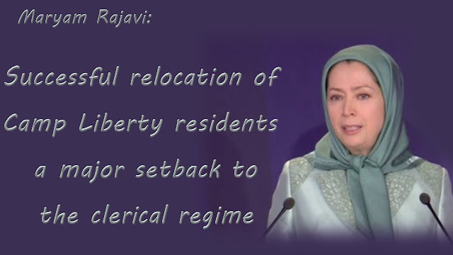 vIdeo&Text of Maryam Rajavi's remarks:uccessful relocation of Camp Liberty residents, a major setback for the clerical Iran regime