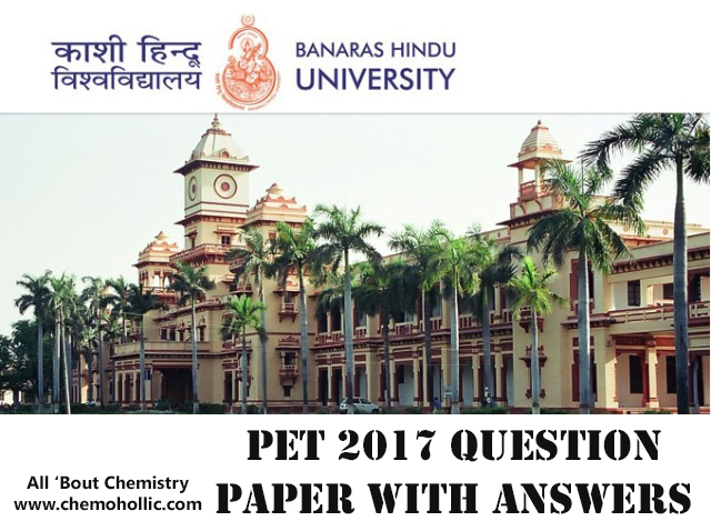 BHU PET 2017 Question Paper With Answers - All 'Bout Chemistry