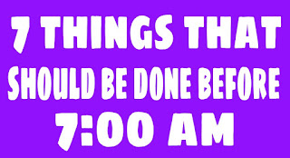 7 things that should be done before 7:00 am