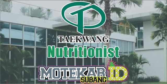 Informasi Lowongan Pekerjaan PT. Taekwang Nutritionist Staff April 2019