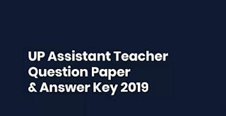 UP Assistant Teacher Exam 2018-19 Question Papers & Answer Key