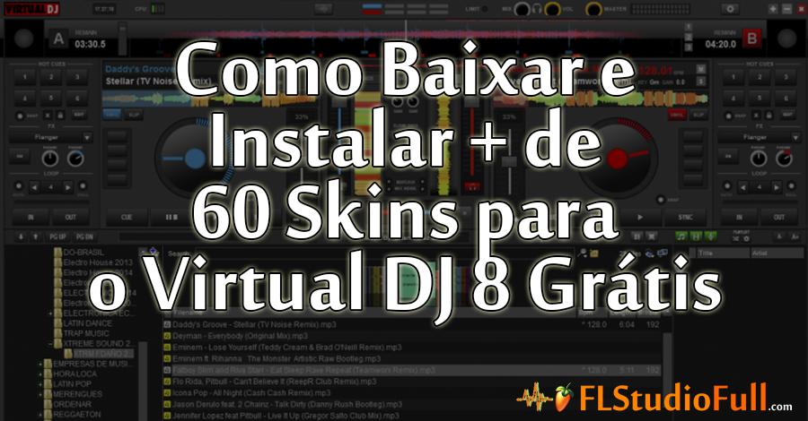 Como Baixar e Instalar + 60 Skins para o Virtual DJ 8 Grátis