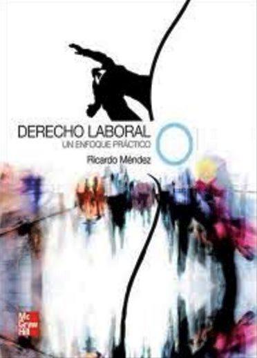 Derecho laboral: Un enfoque práctico – José Ricardo Méndez Cruz