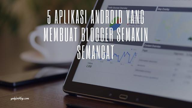 5 Aplikasi Android yang Membuat Blogger Semakin Semangat