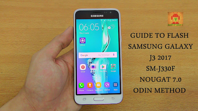 Guide To Flash Samsung Galaxy J3 2017 SM-J330F Nougat 7.0 Odin Method Tested Firmware All Regions