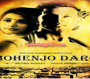 Mohenjo Daro Songs.pk   Mohenjo Daro movie songs   Mohenjo Daro songs pk mp3 free download