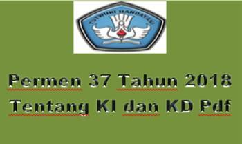 http://www.admpembelajaran.com/2019/03/permen-37-tahun-2018-tentang-ki-dan-kd.html