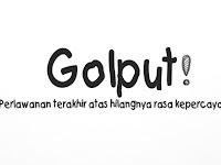GOLPUT Perlawanan Terakhir Atas Hilangnya Sebuah Kepercayaan