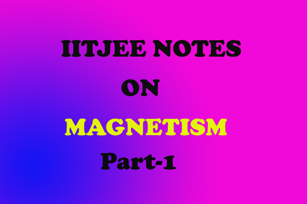 Magnetism Notes IITJEE