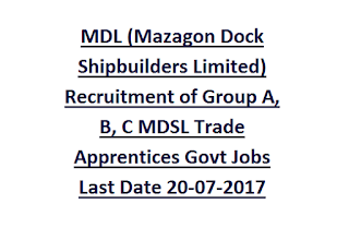 MDL (Mazagon Dock Shipbuilders Limited) Recruitment of Group A, B, C MDSL Trade Apprentices Govt Jobs Last Date 20-07-2017
