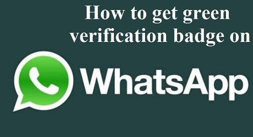 Whatsapp-How to get green verification badge on WhatsApp