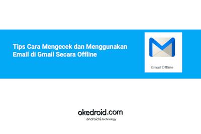 Tips Cara Mengecek Membuka Mengakses Menggunakan Email di Gmail Secara Offline