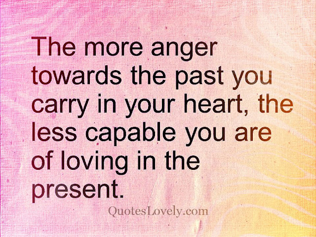 The more anger towards the past
