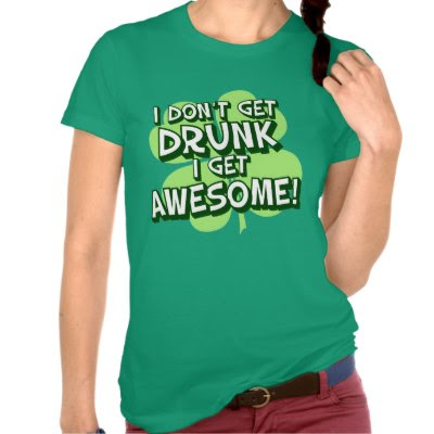 I Don't Get Drunk I Get Awesome - Funny St. Patricks Day T-Shirt