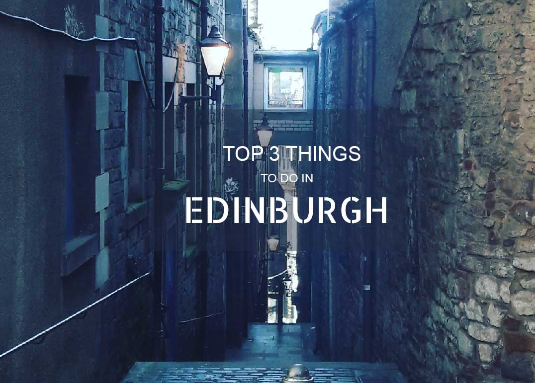 Top 3 things to do in Edinburgh | Travel Guide