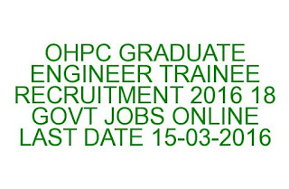 OHPC GRADUATE ENGINEER TRAINEE RECRUITMENT 2016 18 GOVT JOBS ONLINE LAST DATE 15-03-2016