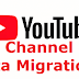 YouTube channels data migration in new google account