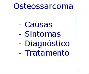 Osteossarcoma causas sintomas diagnóstico tratamento prevenção riscos complicações