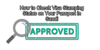How to Check Visa Stamping Status on Your Passport in Saudi