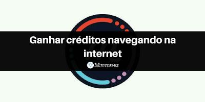 Ganhar créditos navegando na internet - Aprenda - BR TUTORIAIS