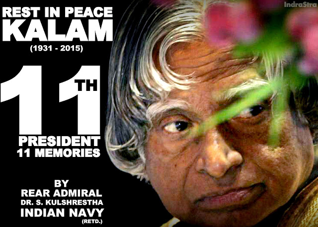 Rest in Peace Kalam - 11th President, 11 Memories by Rear Admiral Dr. S. Kulshrestha (Retd.), INDIAN NAVY