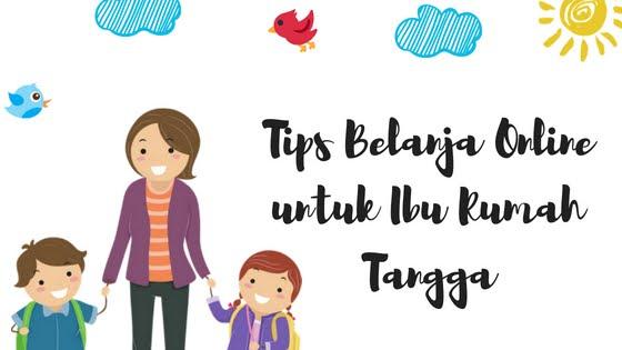 Tips Belanja Online untuk Ibu Rumah Tangga dengan Budget Minim