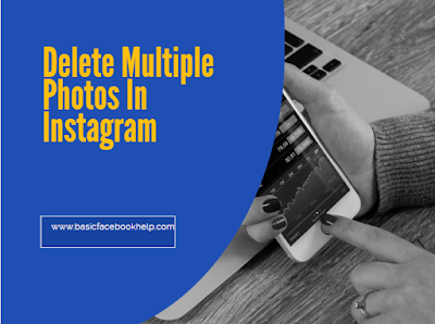 Delete Multiple Photos In Instagram
