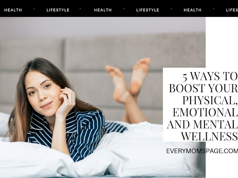 5 Ways to Boost Your Physical, Emotional and Mental Wellness
