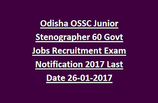 Odisha OSSC Junior Stenographer 60 Govt Jobs Recruitment Exam Notification 2017 Last Date 26-01-2017