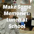 Make Some Memories: Lunch at School