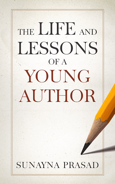 Book Cover for non fiction novel The Life and Lessons of a Young Author by Sunayna Prasad.