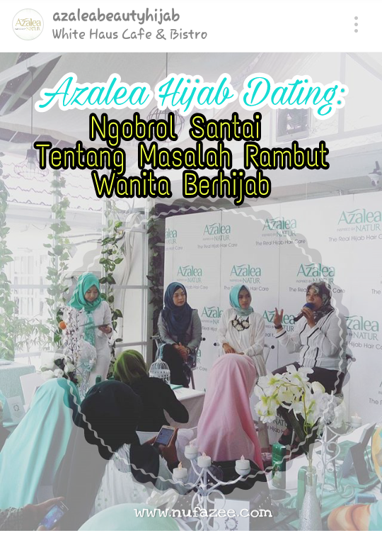 Azalea Hijab Dating : Ngobrol Santai Tentang Masalah Rambut Wanita Berhijab