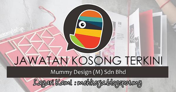 Jawatan Kosong Terkini 2017 di Mummy Design (M) Sdn Bhd