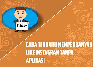Cara Memperbanyak Like Di Instagram Tanpa Aplikasi 2018