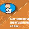Cara Memperbanyak Like Di Instagram Tanpa Aplikasi 2019