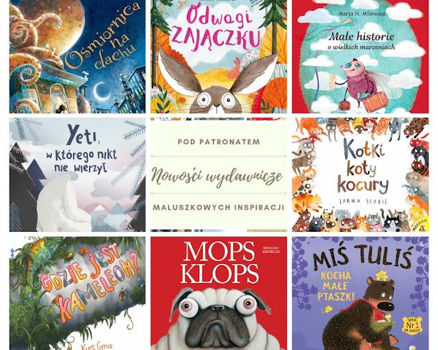 NOWOŚCI Książkowe I ZAPOWIEDZI WYDAWNICZE dla dzieci - POD PATRONATEM MALUSZKOWYCH INSPIRACJI