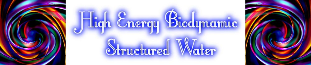 High Energy Biodynamic Structured Water
