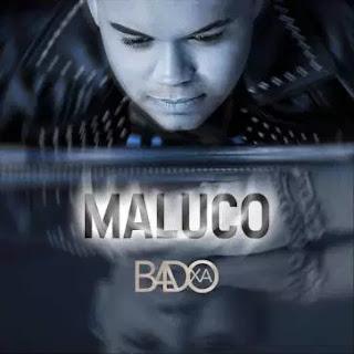 BAIXAR MP3    Badoxa - Maluco (2018) [Novidades Só Aqui]